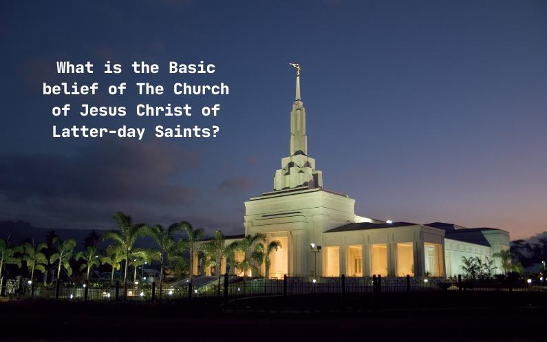 کلیسیائے یسوع مسیح برائے مقدسین کے بنیادی ایمان اورعقائد کیا ہیں؟