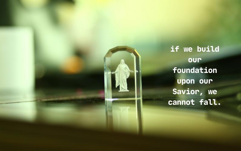 اگر ہم یِسُوع مسِیح کی چٹان پر اپنی بنیاد قائم کریں گے، تو ہم گِر نہیں سکتے